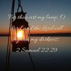 2 Samuel For thou art my lamp, O LORD: and the LORD will lighten my darkness. Jesus Is Lord, Jesus Christ, Savior, Christian Verses, 2 Samuel, Spiritual Wisdom, God Loves Me, The Kingdom Of God, Jesus Saves