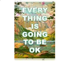 Every thing is going to be okay poster, from etsy.com, please be still shop, for michael?  $25