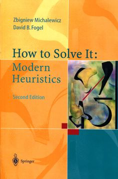 How to solve it : modern heuristics / Zbigniew Michalewicz,      David B. Fogel.-- 2nd rev. and extended ed.-- Berlin : Springer,      2010.