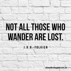 #beautifulinspiration  Inspiring and motivational quote from JRR Tolkien - Not all those who wander are lost.
