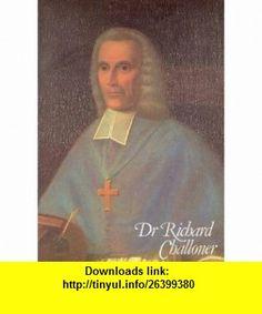 The Venerable Bishop Dr.Richard Challoner, Sometime Vicar Apostolic of the London District,1691-1781 (9780950764009) Patrick ODonovan , ISBN-10: 0950764000  , ISBN-13: 978-0950764009 ,  , tutorials , pdf , ebook , torrent , downloads , rapidshare , filesonic , hotfile , megaupload , fileserve