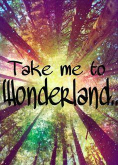 Take me to Wonderland..