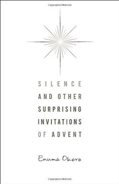 Silence and Other Surprising Invitations of Advent by Enuma Okoro http://www.amazon.com/dp/0835811123/ref=cm_sw_r_pi_dp_MN6Aub17X4D0Y