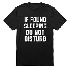 If Found Sleeping Do Not Disturb Shirt Quote Funny Tshirt Funny Shirts Women, Funny Shirt Sayings, T Shirts With Sayings, Funny Tees, Funny Tshirts, Funny Quotes, T Shirts For Women, Funny Women, Shirt Quotes