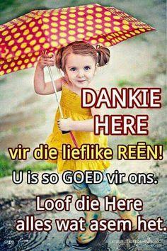 DANKIE HERE vir die lieflike REEN. Bible Quotes, Bible Verses, Baie Dankie, I Love Rain, Grateful Heart, Afrikaans, Happy Thoughts, Deep Thoughts, Cute Quotes