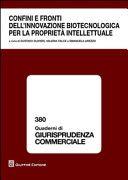 Confini e fronti dell'innovazione biotecnologica per la proprietà intellettuale / a cura di Gustavo Olivieri, Valeria Falce, Emanuela Arezzo.     Giuffrè, 2014