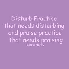 Disturb and praise