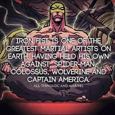 Ironfist is one of the greatest Martial Artists on earth; Having held his own against Spiderman Colossus Wolverine and Captain America