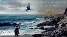 "Florence + the Machine - Wish That You Were Here (From ""Miss Peregrine's Home for Peculiar Childr..."