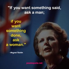 Margaret Thatcher Strong Women Quote.
