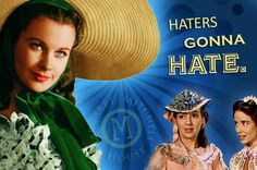 """Gone With the Wind- """"Haters Gonna Hate."""""""