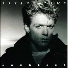 Bryan Adams. This is still one of my favourite albums!