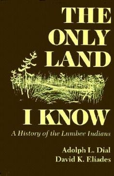 The Only Land I Know: A History of the Lumbee Indians