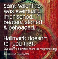 Saint Valentine was eventually imprisoned, beaten, stoned and beheaded. Hallmark doesn't tell you that. || Valentine's Day