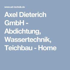 Axel Dieterich GmbH - Abdichtung, Wassertechnik, Teichbau - Home