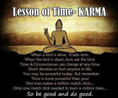 Karma....amen...karma is way worse than any hurt i could bring to anyone..so just let it do it's job and I will go on about my happy life...why people do what they do is out of my control....