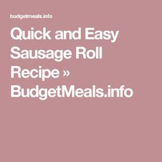 Quick and Easy Sausage Roll Recipe » BudgetMeals.info