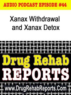 Xanax Withdrawal and Xanax Detox are covered in this Audio Podcast.