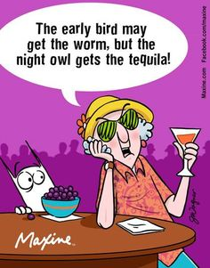 The early bird may get the worm, but the night owl gets the tequila!