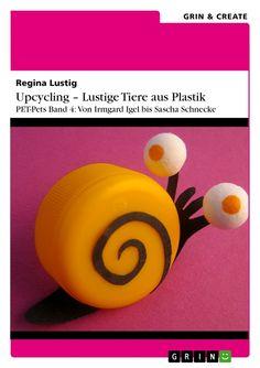 Regina Lustig | Upcycling - Lustige Tiere aus Plastik. Band 4 | auf GRIN.com: http://grin.to/FwXoK | als Kindle-Version: http://grin.to/hzX0r