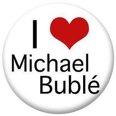 Says it all.... Michael Buble.. I Love Michael Buble.... what's not to love!? OMGoodness!