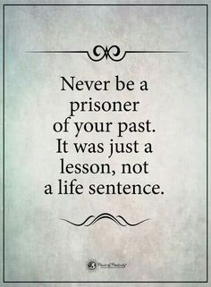 Never be a prisoner of your past. Get rid of that crap, serves no purpose