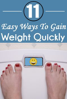 11 Easy Ways To Gain Weight Quickly