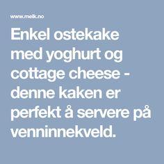 Enkel ostekake med yoghurt og cottage cheese - denne kaken er perfekt å servere på venninnekveld.