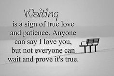 Top 70 Missing Someone Quotes And I Miss You - Page 3 of 7 Waiting is a sign of true love and patience. Anyone can say I love you, but not everyone can wait and prove it's true. True Love Quotes For Him, Missing Someone Quotes, Signs Of True Love, Love Quotes With Images, Life Quotes Love, Best Love Quotes, Famous Quotes, Quotes Images, True Love Is