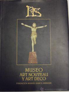 INTERESANTE LIBRO. MUSEO ART NOUVEAU Y ART DECO. FUNDACION MANUEL RAMOS ANDRADE. CURIOSO