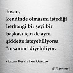 """İnsan, kendinde olmasını istediği herhangi bir şeyi bir başkası için de aynı şiddette isteyebiliyorsa """"insanım"""" diyebiliyor. - Ercan Kesal / Peri Gazozu #sözler #anlamlısözler #güzelsözler #manalısözler #özlüsözler #alıntı #alıntılar #alıntıdır #alıntısözler #şiir #edebiyat #kitap #kitapsözleri #kitapalıntıları"""