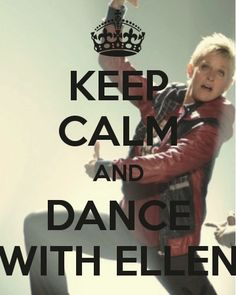 Keep Calm and Dance with Ellen @Ellen Page DeGeneres