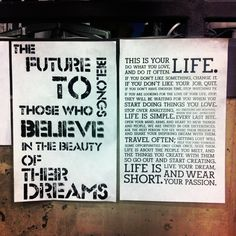 The future belongs to those who believe in the beauty of their dreams.    Life.