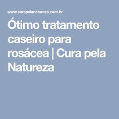 Ótimo tratamento caseiro para rosácea | Cura pela Natureza