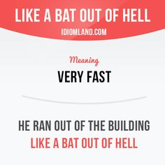 """""""Like a bat out of hell"""" means """"very fast"""". Example: He ran out of the building like a bat out of hell. Get our apps for learning English: learzing.com"""