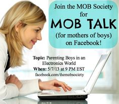 MOB Society Facebook chat tonight (5/7/13 @ 9pm EST) on parenting boys in an electronics world... with covenanteyes.com reps as well!  Looking forward to some great resources and tips