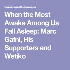 When the Most Awake Among Us Fall Asleep: Marc Gafni, His Supporters and Wetiko