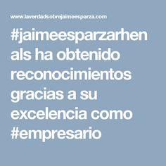 #jaimeesparzarhenals ha obtenido reconocimientos gracias a su excelencia como #empresario