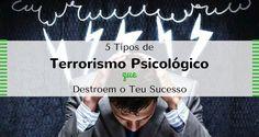 5 Tipos de Terrorismo Psicológico que Destroem o Teu Sucesso