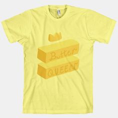 Butter Queen | T-Shirts, Tank Tops, Sweatshirts and Hoodies | HUMAN