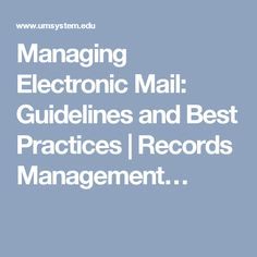 Managing Electronic Mail: Guidelines and Best Practices | Records Management…