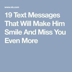 Love quote and saying Image Description 19 Text Messages That Will Make Him Smile And Miss You Even Love Texts For Him, Sweet Texts For Him, Flirty Texts For Him, Flirty Text Messages, Text For Him, Morning Text Messages, Naughty Texts For Him, Night Messages, Sweet Messages For Boyfriend