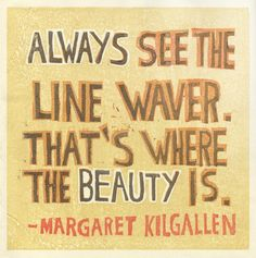 "We love Margaret Kilgallen! ""Always see the line waver. That's where the beauty is. Margaret Kilgallen, Art Quotes, Inspirational Quotes, Love Is Everything, Mobile Art, Creativity Quotes, Magic Art, Eye Art"