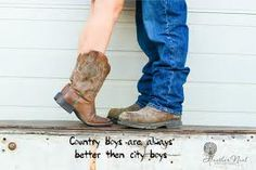 Country boys are always better than city boys. I love my country boy<3