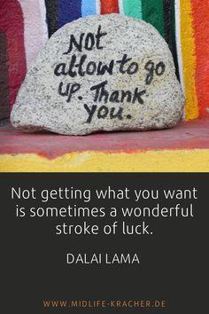 Es ist tatsächlich oft ein Glück, etwas NICHT zu bekommen. Leider merkt man das immer ersten der Rückschau und mit etwas Abstand. Aber wer weiß, dass in Niederlagen auch Positives steckt, der kann damit besser umgehen. Lies den kompletten Artikel dazu auf meinem Blog. Midlife Crisis, Dalai Lama, Get What You Want, Blog, Blogging