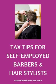 It's Tax Time ... Income Tax Tips for Self-Employed Barbers & Hair Stylists #hairstylist #taxtips www.OneMorePress.com