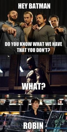 Hey Batman, Do you know what we have that you don't? - Imgur (batman,robin,avengers,men of the avengers,how i met your mother,cobie smulders)