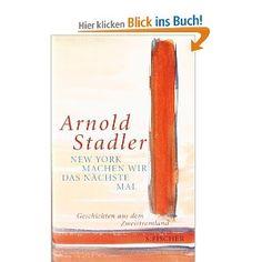 New York machen wir das nächste Mal: Geschichten aus dem Zweistromland von Arnold Stadler.