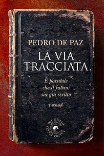 """[Segnalazione Atmosphere Libri] """"La via tracciata"""" di Pedro De Paz   Gli scrittori della porta accanto"""