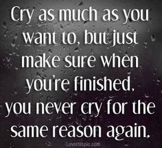 cry as much as you want life quotes quotes quote sad life quote cry sad quote heart broken Humor, Break Up And Moving On, Broken Quotes, Quotes About Moving On, Breakup Quotes, Quotable Quotes, Great Quotes, Awesome Quotes, Inspiring Quotes